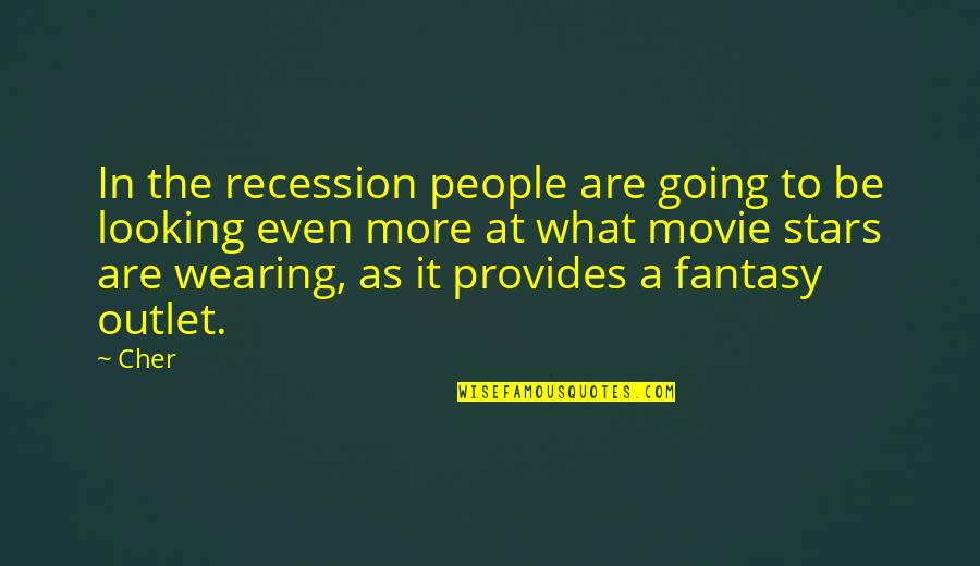 Cher's Quotes By Cher: In the recession people are going to be