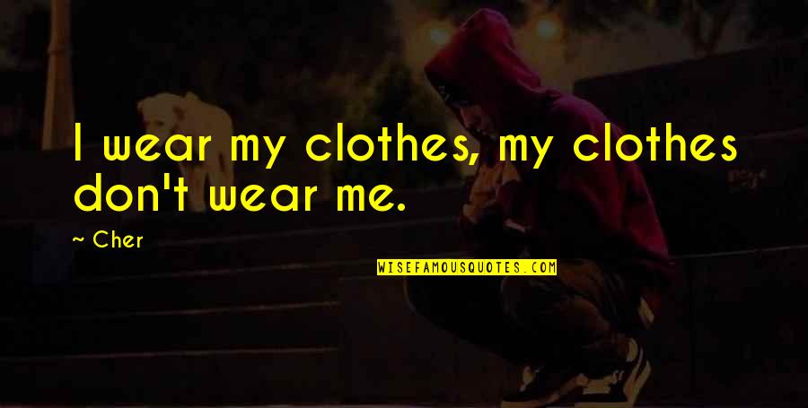 Cher's Quotes By Cher: I wear my clothes, my clothes don't wear
