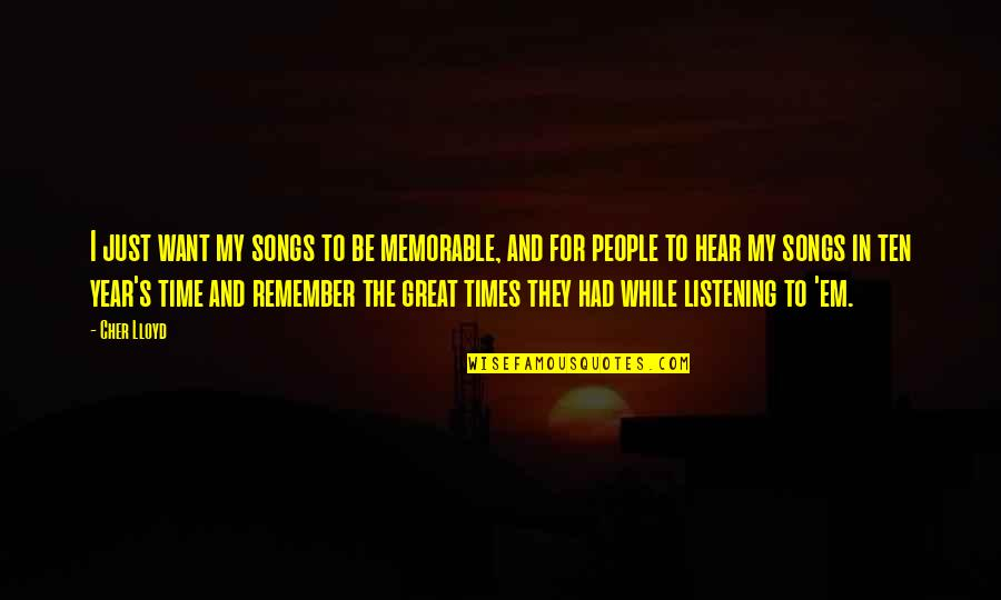 Cher's Quotes By Cher Lloyd: I just want my songs to be memorable,