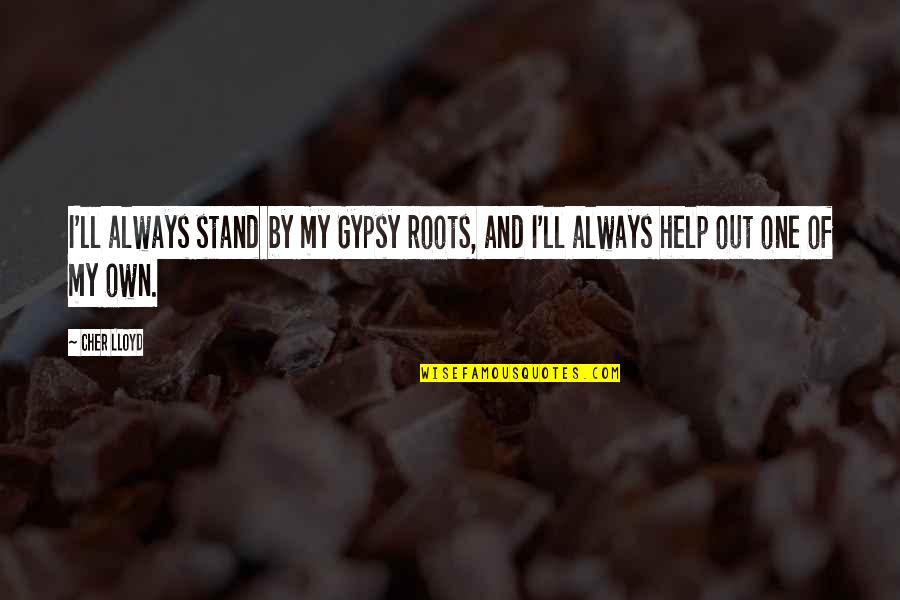 Cher's Quotes By Cher Lloyd: I'll always stand by my Gypsy roots, and