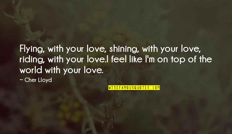 Cher's Quotes By Cher Lloyd: Flying, with your love, shining, with your love,