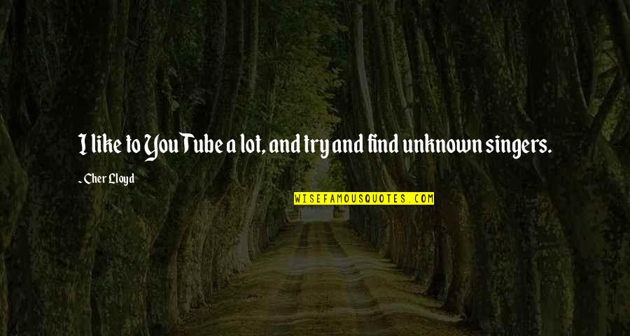 Cher's Quotes By Cher Lloyd: I like to YouTube a lot, and try