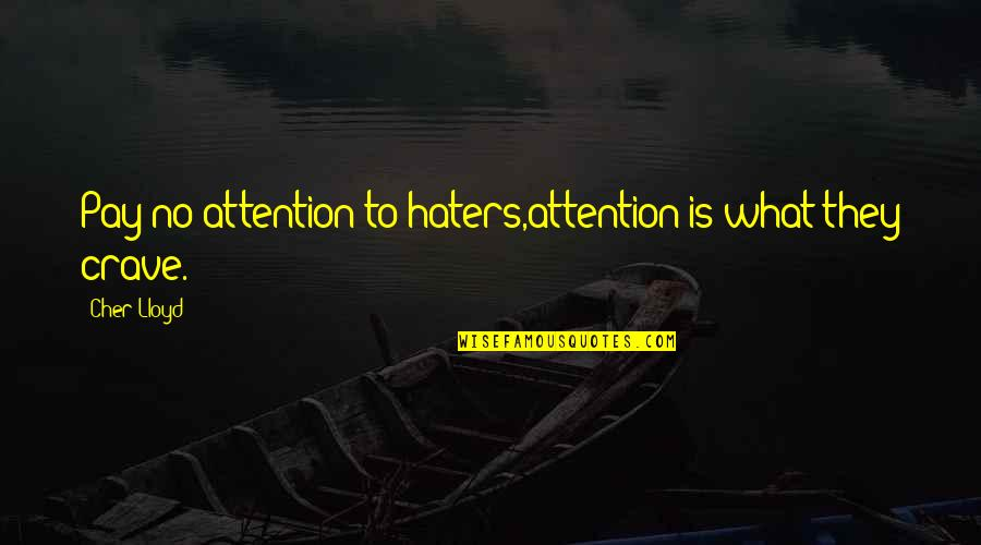Cher's Quotes By Cher Lloyd: Pay no attention to haters,attention is what they