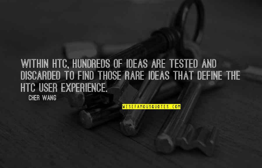 Cher's Quotes By Cher Wang: Within HTC, hundreds of ideas are tested and
