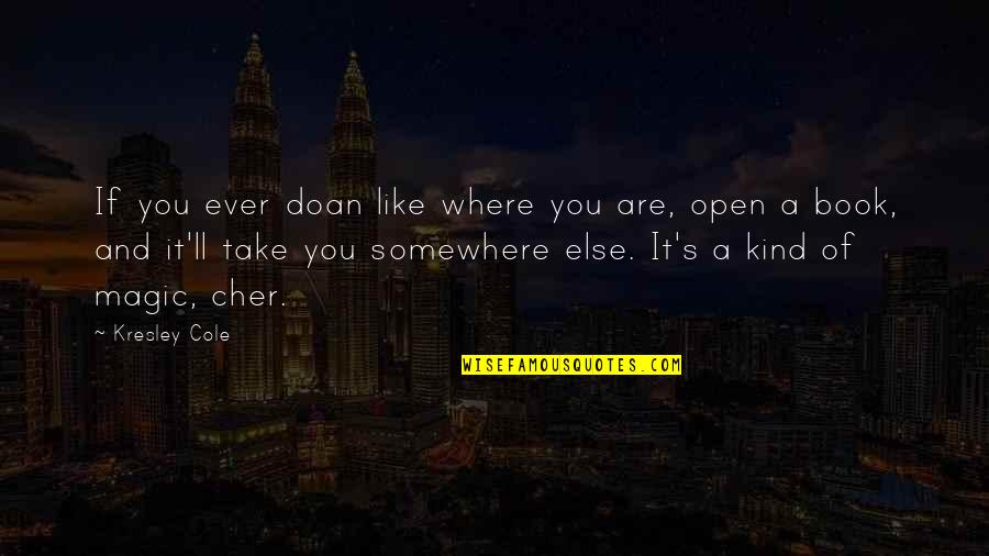 Cher's Quotes By Kresley Cole: If you ever doan like where you are,