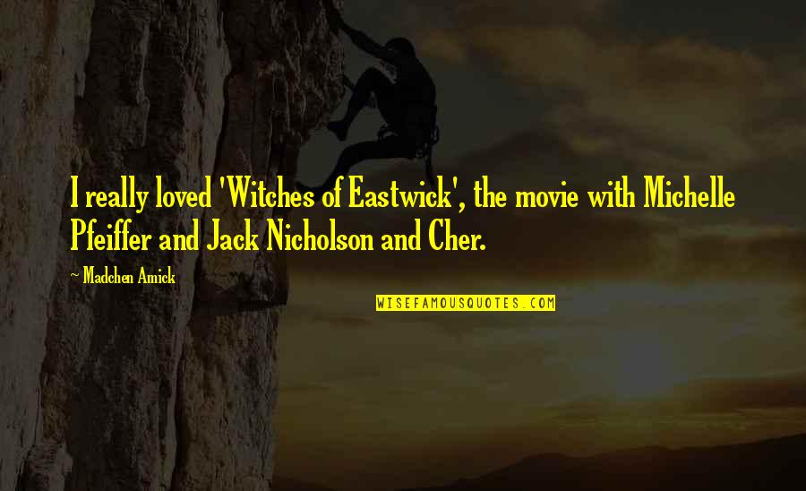 Cher's Quotes By Madchen Amick: I really loved 'Witches of Eastwick', the movie