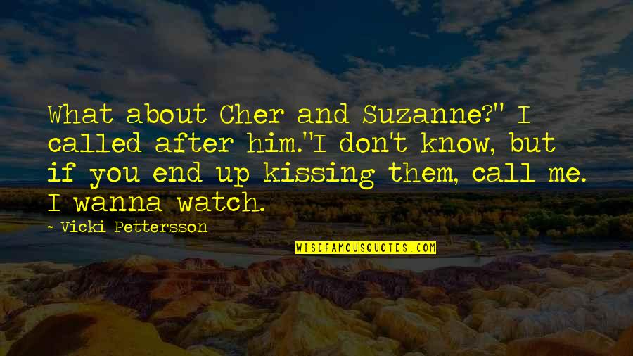 """Cher's Quotes By Vicki Pettersson: What about Cher and Suzanne?"""" I called after"""