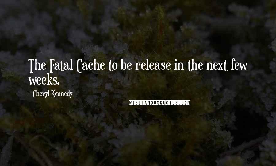 Cheryl Kennedy quotes: The Fatal Cache to be release in the next few weeks.