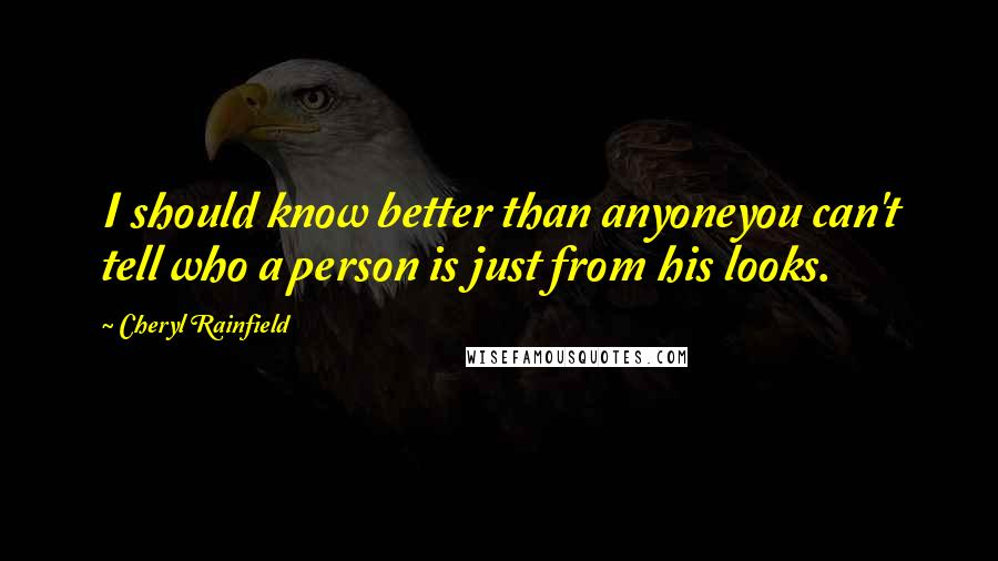 Cheryl Rainfield quotes: I should know better than anyoneyou can't tell who a person is just from his looks.