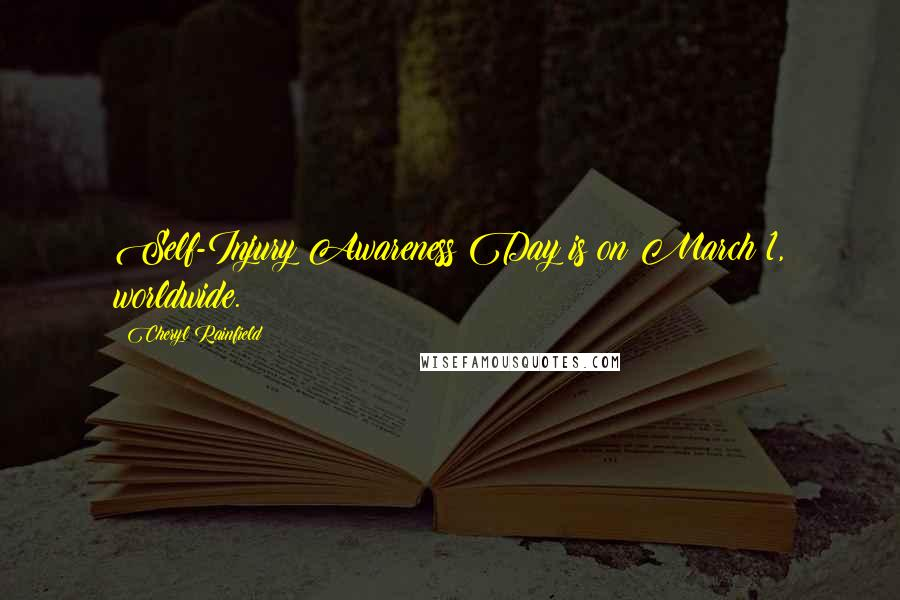 Cheryl Rainfield quotes: Self-Injury Awareness Day is on March 1, worldwide.