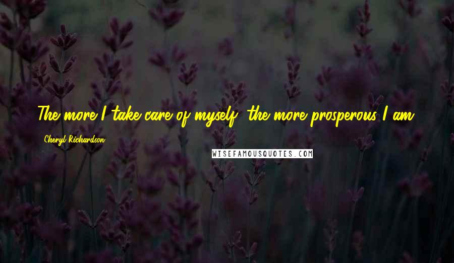 Cheryl Richardson quotes: The more I take care of myself, the more prosperous I am.