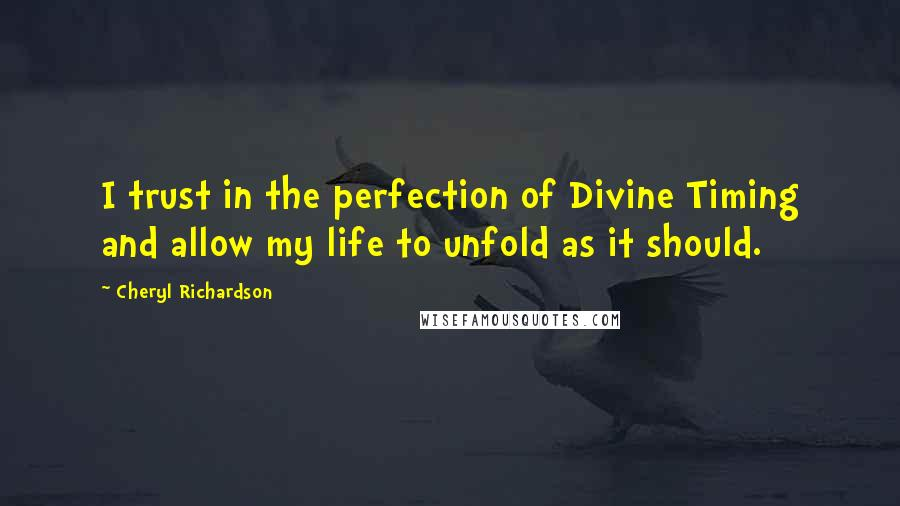 Cheryl Richardson quotes: I trust in the perfection of Divine Timing and allow my life to unfold as it should.