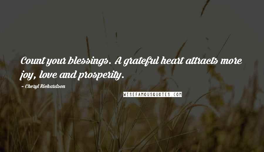 Cheryl Richardson quotes: Count your blessings. A grateful heart attracts more joy, love and prosperity.