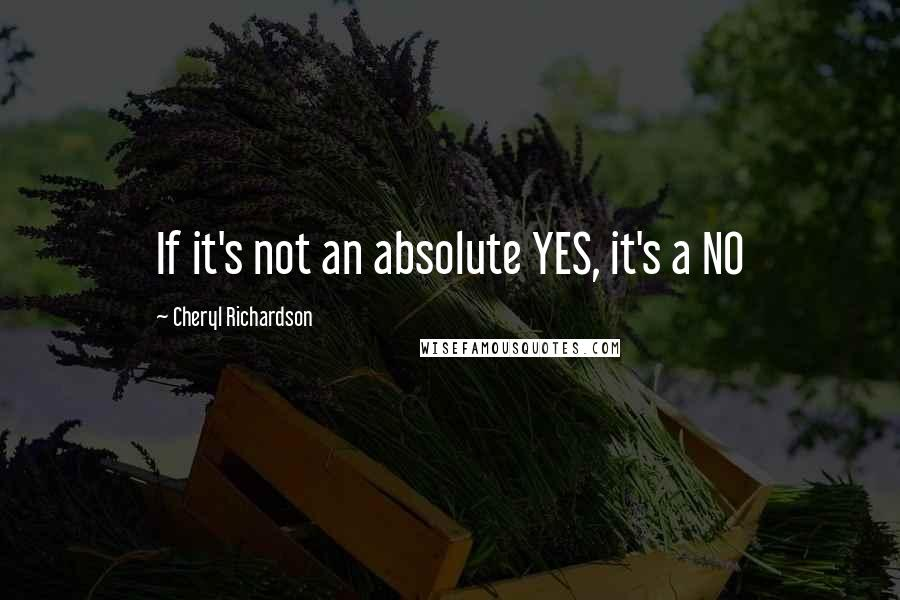 Cheryl Richardson quotes: If it's not an absolute YES, it's a NO