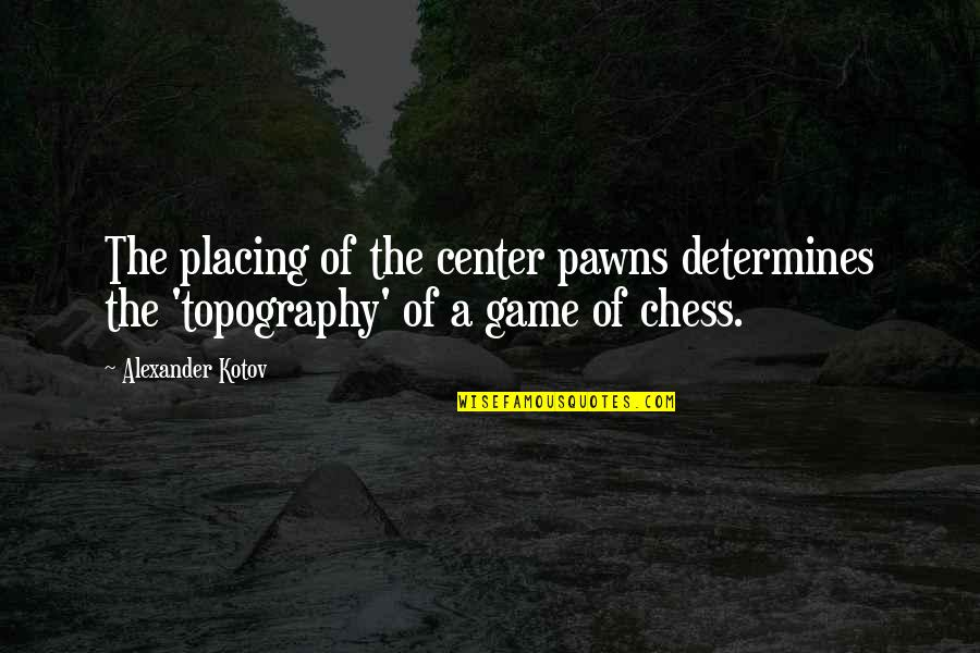 Chess Game Quotes By Alexander Kotov: The placing of the center pawns determines the