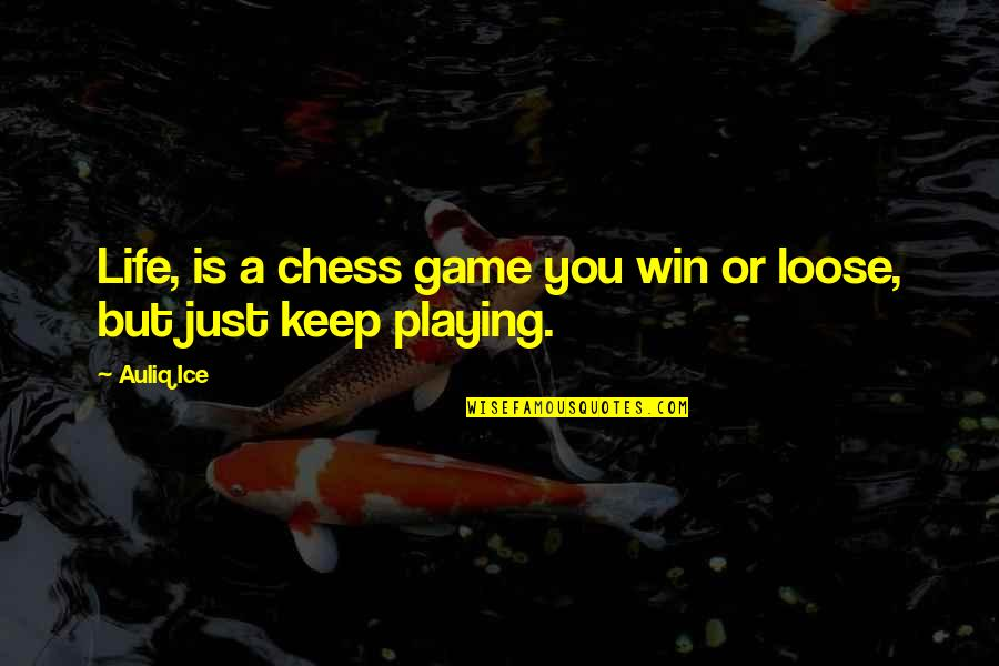 Chess Game Quotes By Auliq Ice: Life, is a chess game you win or