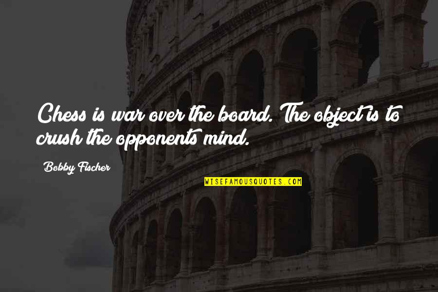 Chess Game Quotes By Bobby Fischer: Chess is war over the board. The object