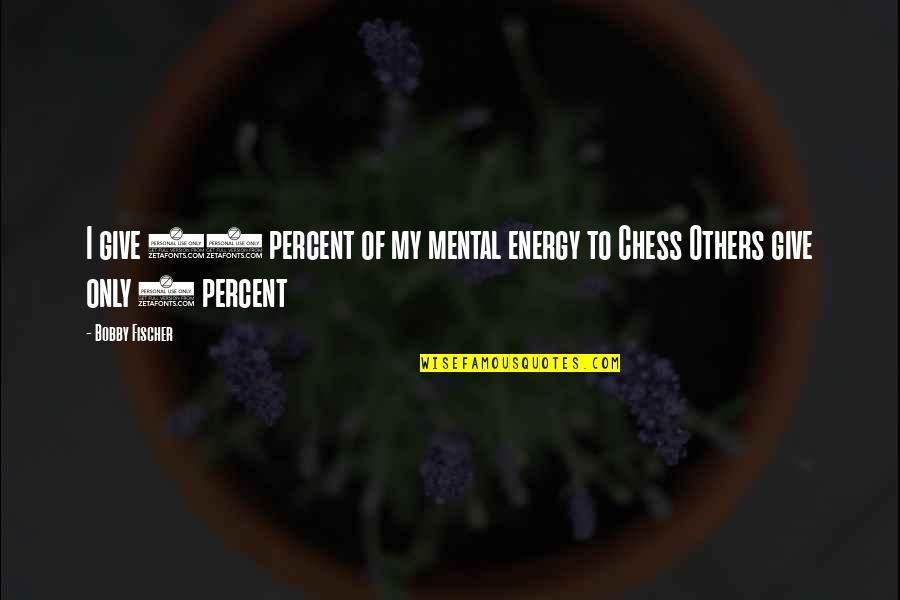 Chess Game Quotes By Bobby Fischer: I give 98 percent of my mental energy