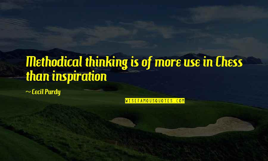 Chess Game Quotes By Cecil Purdy: Methodical thinking is of more use in Chess