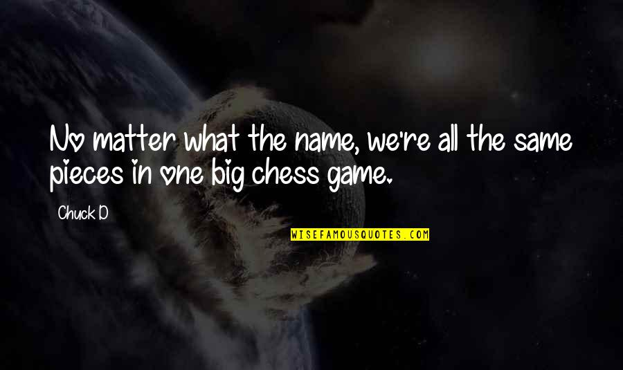 Chess Game Quotes By Chuck D: No matter what the name, we're all the