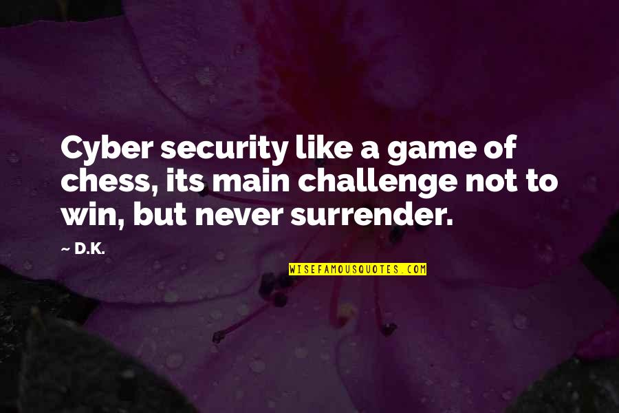 Chess Game Quotes By D.K.: Cyber security like a game of chess, its