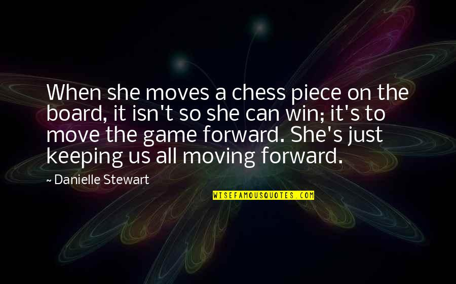 Chess Game Quotes By Danielle Stewart: When she moves a chess piece on the