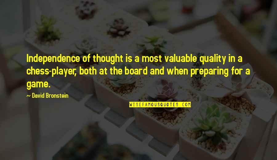 Chess Game Quotes By David Bronstein: Independence of thought is a most valuable quality
