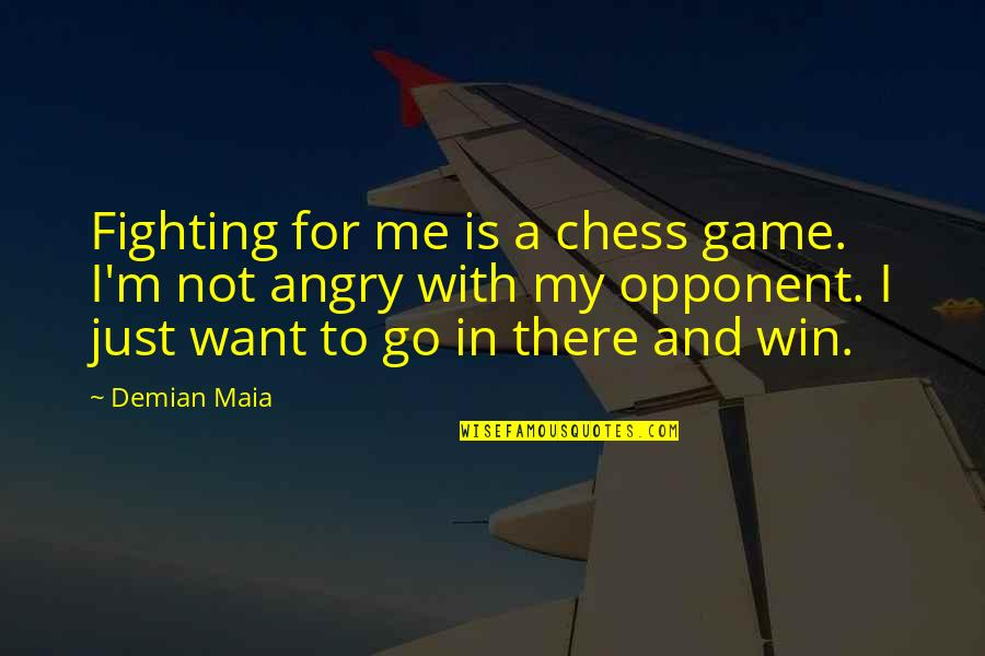 Chess Game Quotes By Demian Maia: Fighting for me is a chess game. I'm