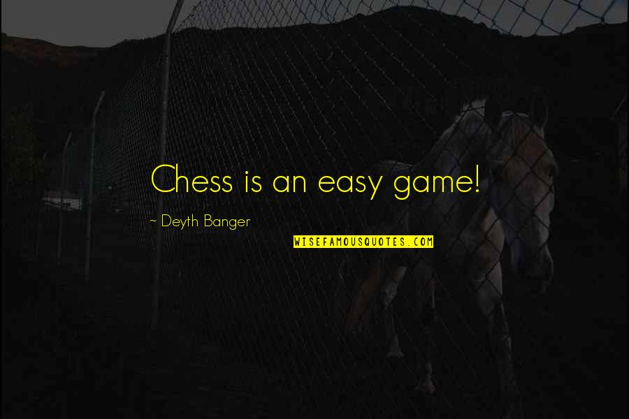 Chess Game Quotes By Deyth Banger: Chess is an easy game!