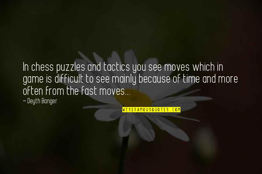Chess Game Quotes By Deyth Banger: In chess puzzles and tactics you see moves