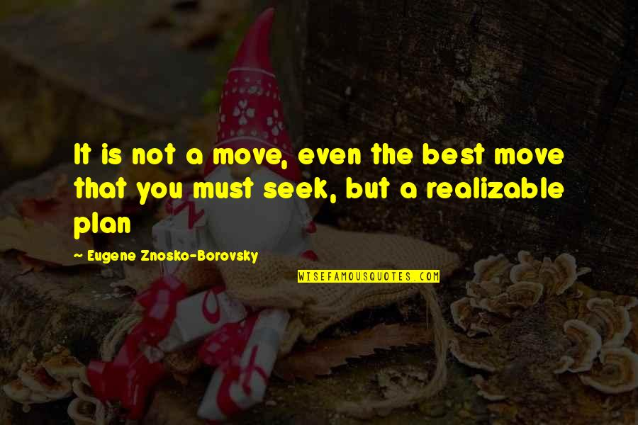 Chess Game Quotes By Eugene Znosko-Borovsky: It is not a move, even the best