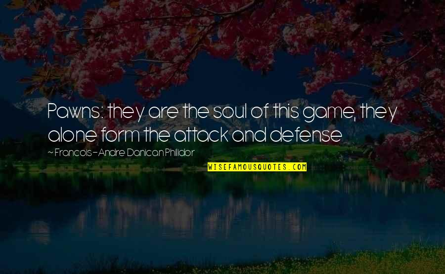 Chess Game Quotes By Francois-Andre Danican Philidor: Pawns: they are the soul of this game,