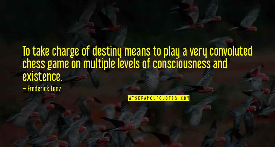 Chess Game Quotes By Frederick Lenz: To take charge of destiny means to play