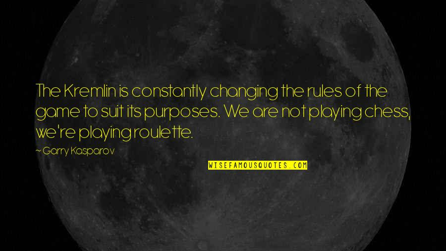 Chess Game Quotes By Garry Kasparov: The Kremlin is constantly changing the rules of