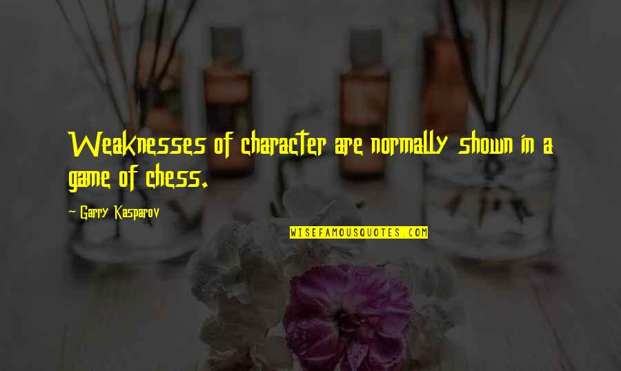 Chess Game Quotes By Garry Kasparov: Weaknesses of character are normally shown in a