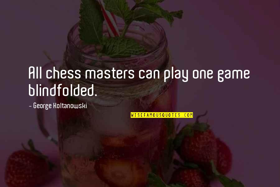 Chess Game Quotes By George Koltanowski: All chess masters can play one game blindfolded.