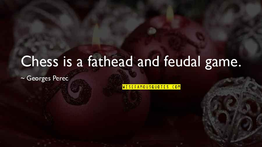 Chess Game Quotes By Georges Perec: Chess is a fathead and feudal game.