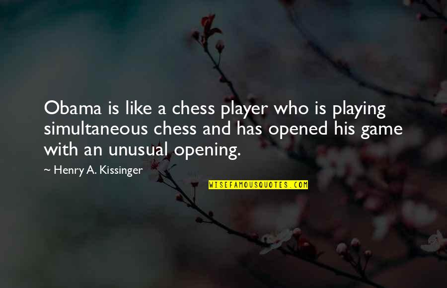 Chess Game Quotes By Henry A. Kissinger: Obama is like a chess player who is