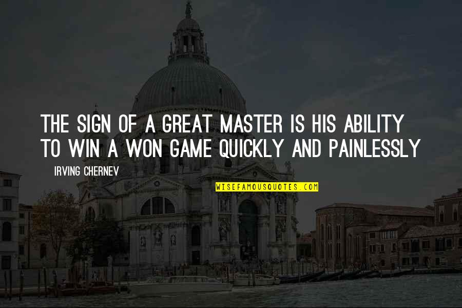 Chess Game Quotes By Irving Chernev: The sign of a great Master is his