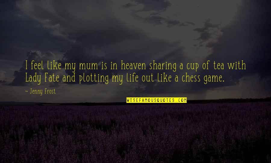 Chess Game Quotes By Jenny Frost: I feel like my mum is in heaven