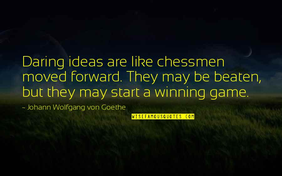 Chess Game Quotes By Johann Wolfgang Von Goethe: Daring ideas are like chessmen moved forward. They