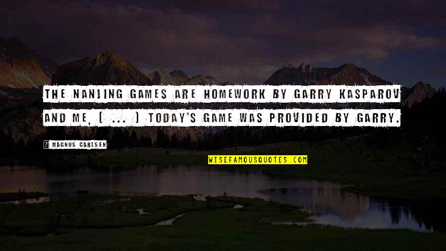 Chess Game Quotes By Magnus Carlsen: The Nanjing games are homework by Garry Kasparov