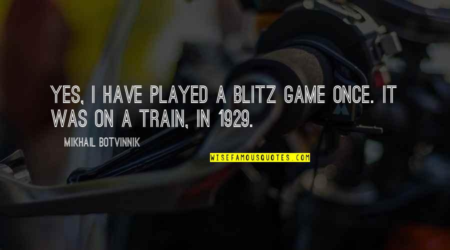 Chess Game Quotes By Mikhail Botvinnik: Yes, I have played a blitz game once.