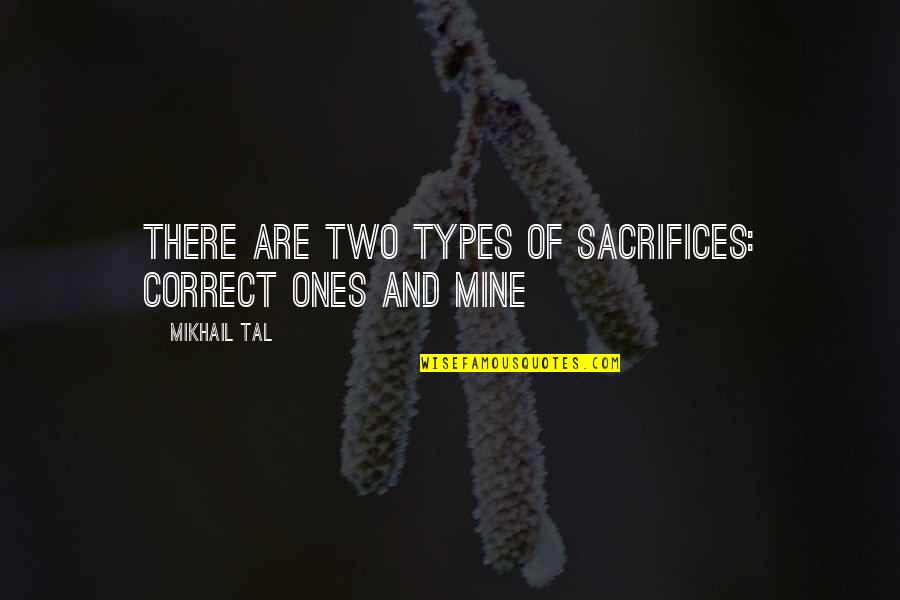 Chess Game Quotes By Mikhail Tal: There are two types of sacrifices: correct ones