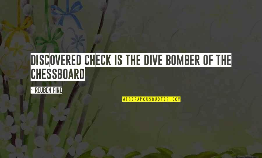 Chess Game Quotes By Reuben Fine: Discovered check is the dive bomber of the