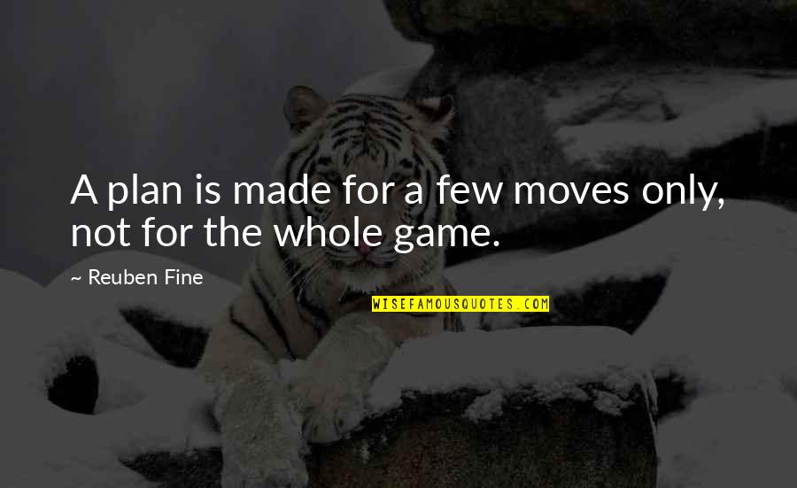 Chess Game Quotes By Reuben Fine: A plan is made for a few moves
