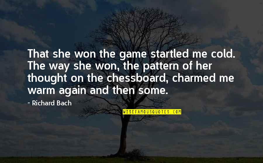 Chess Game Quotes By Richard Bach: That she won the game startled me cold.