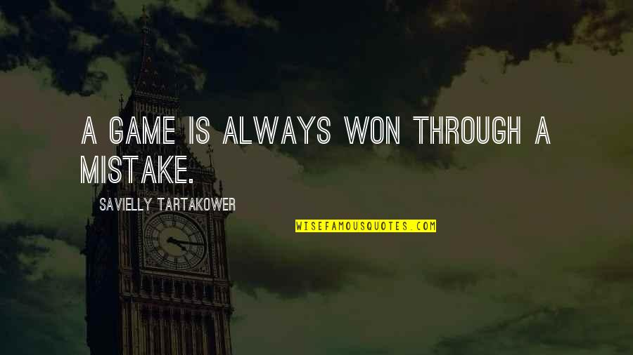 Chess Game Quotes By Savielly Tartakower: A game is always won through a mistake.
