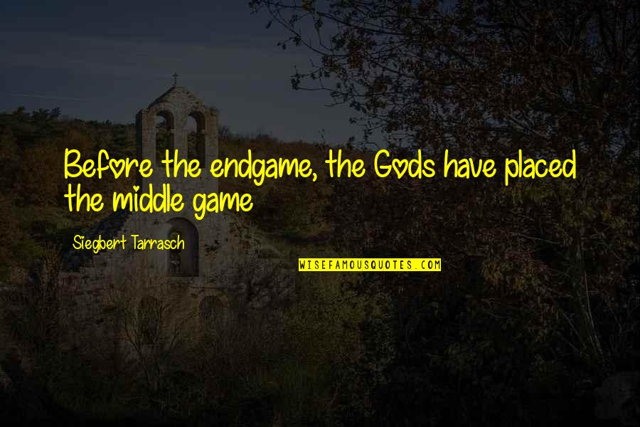 Chess Game Quotes By Siegbert Tarrasch: Before the endgame, the Gods have placed the