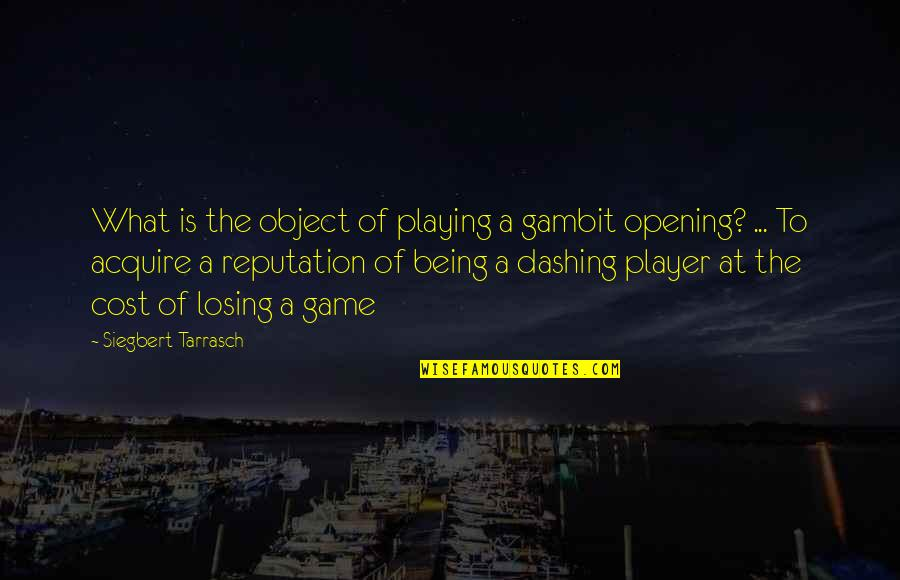 Chess Game Quotes By Siegbert Tarrasch: What is the object of playing a gambit